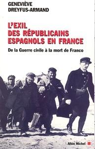 Geneviève Dreyfus-Armand et Geneviève Dreyfus-Armand - L'Exil des républicains espagnols en France - De la guerre civile à la mort de Franco.