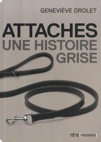 Geneviève Drolet - Attaches, une histoire grise.
