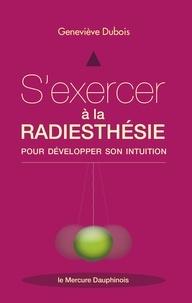 Geneviève Dubois - S'exercer à la radiesthésie pour développer son intuition.