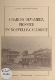 Geneviève Dufour-Devambez - Charles Devambez : Pionnier en Nouvelle-Calédonie.