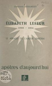 Geneviève Duhamelet - Élisabeth Leseur, 1866-1914 - Le miracle de l'amour chrétien.