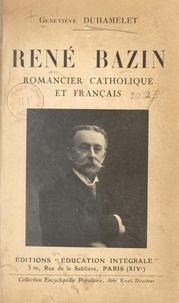 Geneviève Duhamelet - René Bazin - Romancier catholique et Français.