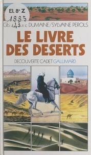 Geneviève Dumaine et Sylvaine Pérols - Le livre des déserts.