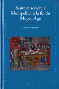 Geneviève Dumas - Santé et société à Montpellier à la fin du Moyen Age.
