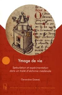 Geneviève Dumas - Ymage de vie - Spéculation et expérimentation dans un traité d'alchimie médiévale.