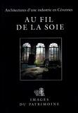 Geneviève Durand et Michel Wienin - Architecture d'une industrie en Cévennes : au fil de la soie (Gard, Hérault, Lozère).