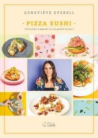Geneviève Everell - Pizza sushi - 110 recettes à déguster sur une galette (ou pas !).