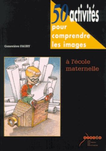 Geneviève Faury - 50 Activités pour comprendre les images à l'école maternelle - Accompagné de 10 diapositives.