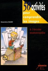 Geneviève Faury - 50 Activités pour comprendre les images à l'école maternelle.