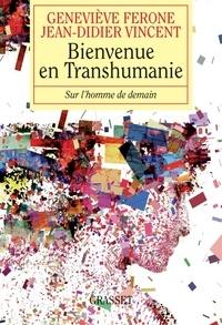 Geneviève Férone et Jean-Didier Vincent - Bienvenue en Transhumanie - Sur l'homme de demain.