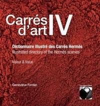 Geneviève Fontan - Carrés d'art IV 1 : CARRES D'ART IV Dictionnaire illustré des Carrés Hermès - Valeur & Value - Illustrated directory of the Hermès scarves 2020.
