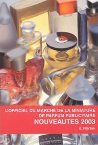 Geneviève Fontan - L'officiel du marché de la miniature de parfum publicitaire - Nouveautés 2003.