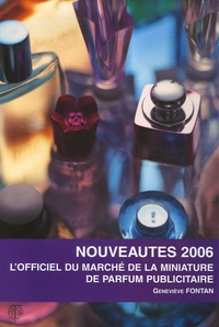 Geneviève Fontan - L'officiel du marché de la miniature de parfum publicitaire - Nouveautés 2006.