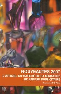 Geneviève Fontan - Nouveautés 2007 - L'officiel du marché de la miniature de parfum publicitaire.