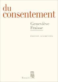 Geneviève Fraisse - Du consentement - Suivi d'un épilogue inédit Et le refus de consentir ?.