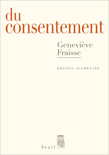 Du consentement. Suivi d'un épilogue inédit Et le refus de consentir ?  édition revue et augmentée