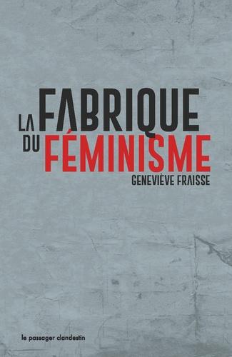 Geneviève Fraisse - La fabrique du féminisme.