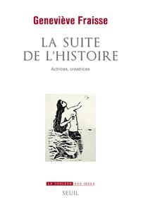 Geneviève Fraisse - La suite de l'histoire - Actrices, créatrices.