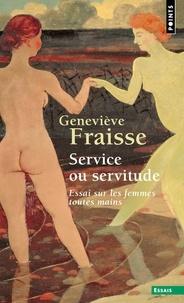 Geneviève Fraisse - Service ou servitude - Essai sur les femmes toutes mains.