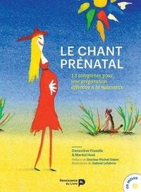 Geneviève Fraselle et Martial Host - Le chant prénatal - Méthode et comptines pour une préparation affective à la naissance. 1 CD audio