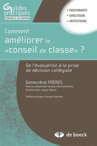 """Geneviève Freres - Comment améliorer le """"Conseil de classe"""" ? - De l'évaluation à la prise de décision collégiale."""