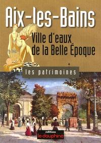 Geneviève Frieh-Giraud - Aix-les-Bains - Ville d'eaux de la Belle Epoque.