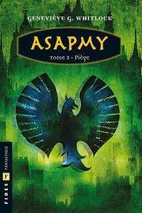 Geneviève G. Whitlock - Aube  : Asapmy - Tome 3 - Piège.
