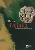 Geneviève Galliano et Olivier Callot - L'île de Failaka - Archéologie du Koweït.