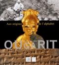 Geneviève Galliano et Yves Calvet - Le royaume d'Ougarit - Aux origines de l'alphabet.