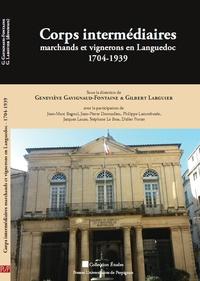 Geneviève Gavignaud-Fontaine et Gilbert Larguier - Corps intermédiaires - Marchands et vignerons en Languedoc (1704-1939).