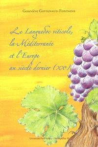 Geneviève Gavignaud-Fontaine - Le Languedoc viticole, la Méditerranée et l'Europe au siècle dernier (XXe).
