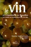 Geneviève Gavignaud-Fontaine et Gilbert Larguier - Le vin en Languedoc et en Roussillon - De la tradition aux mondialisations XVIe-XXIe siècle.