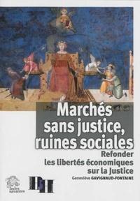 Geneviève Gavignaud-Fontaine - Marchés sans justice, ruines sociales - Refonder les libertés économiques sur la Justice.