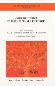 Geneviève Giudicelli-Delage et Stefano Manacorda - Cour de justice et justice pénale en Europe.