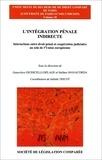 Geneviève Giudicelli-Delage et Stefano Manacorda - L'intégration pénale indirecte - Interactions entre droit pénal et coopération judiciaire au sein de l'Union européenne.