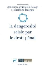 Geneviève Giudicelli-Delage et Christine Lazerges - La dangerosité saisie par le droit pénal.