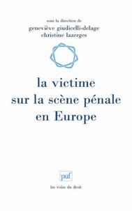 Geneviève Giudicelli-Delage et Christine Lazerges - La victime sur la scène pénale en Europe.