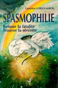 Geneviève Goreux-Marois - Spasmophilie. - Refuser la fatalité et trouver la sérénité.