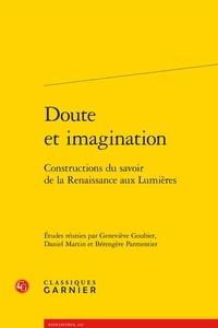 Geneviève Goubier et Bérengère Parmentier - Doute et imagination - Constructions du savoir de la Renaissance aux Lumières.