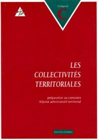 Geneviève Grimaux - Les collectivités territoriales - Préparation au concours d'adjoint administratif territorial, Catégorie C.
