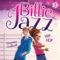 Geneviève Guilbault et Edith Cochrane - Billie Jazz - Tome 3 - Hip hop.
