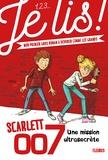 Geneviève Guilbault et Olivier Deloye - Scarlett 007 Tome 1 : Une mission ultrasecrète.