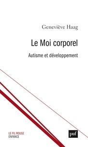 Geneviève Haag - Le moi corporel - Autisme et développement.