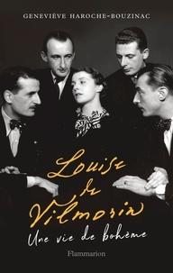 Geneviève Haroche-Bouzinac - Louise de Vilmorin - Une vie de bohème.