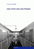 Geneviève Heller - Ceci n'est pas une prison.