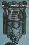Geneviève Heller et Pierre Avvanzino - Enfance sacrifiée - Témoignages d'enfants placés entre 1930 et 1970.