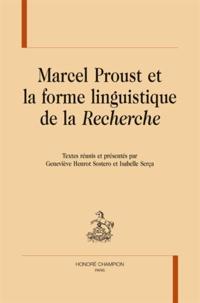 """Geneviève Henrot Sostero et Isabelle Serça - Marcel Proust et la forme linguistique de la """"Recherche""""."""