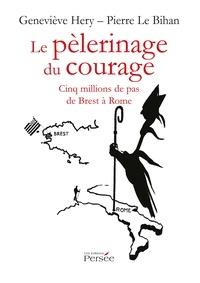 Le pèlerinage du courage- Cinq millions de pas de Brest à Rome - Geneviève Hery |