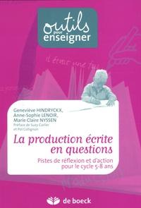 Geneviève Hindryckx et Anne-Sophie Lenoir - La production écrite en questions - Pistes de réflexion et d'action pour le cycle 5-8 ans.