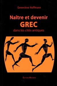 Geneviève Hoffmann - Naître et devenir Grec dans les cités antiques (VIIIe-IIIe siècles avant notre ère).